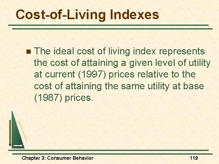 Cost-of-Living Indexes n The ideal cost of living index represents the cost of attaining