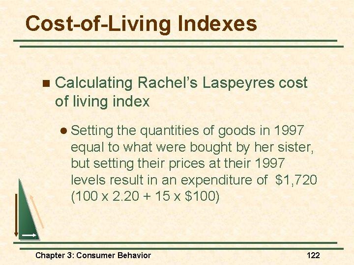 Cost-of-Living Indexes n Calculating Rachel's Laspeyres cost of living index l Setting the quantities
