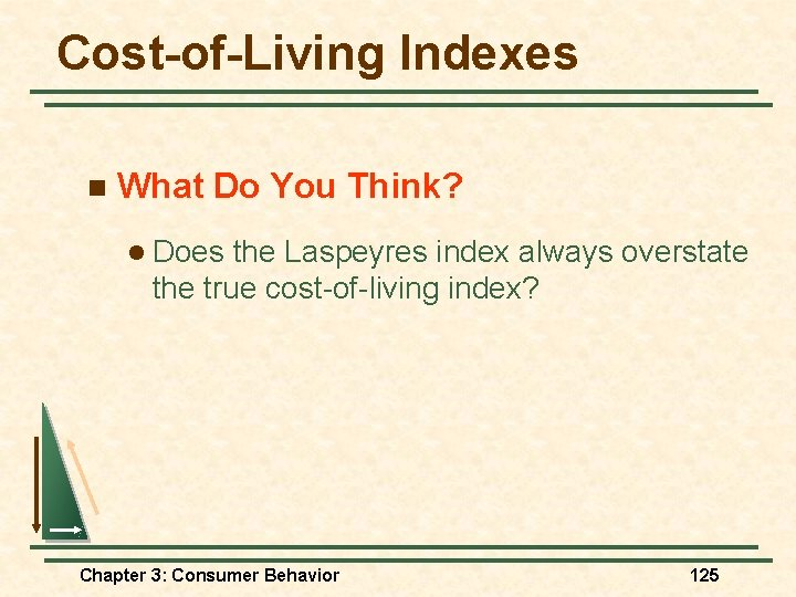 Cost-of-Living Indexes n What Do You Think? l Does the Laspeyres index always overstate