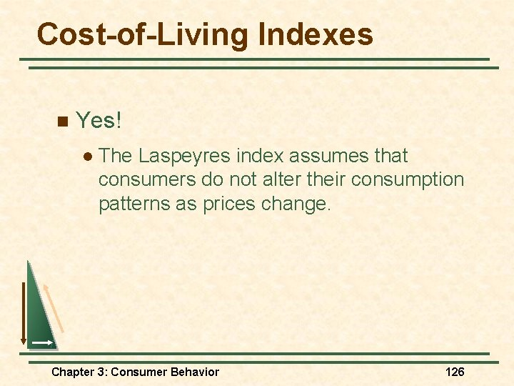 Cost-of-Living Indexes n Yes! l The Laspeyres index assumes that consumers do not alter