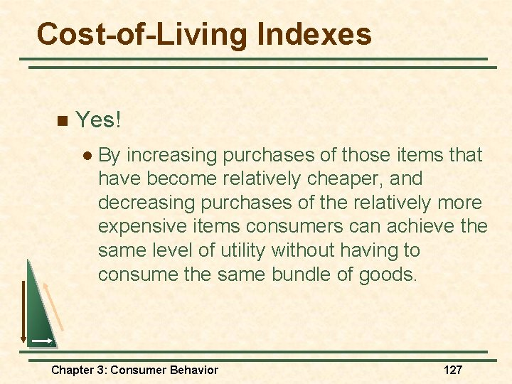 Cost-of-Living Indexes n Yes! l By increasing purchases of those items that have become