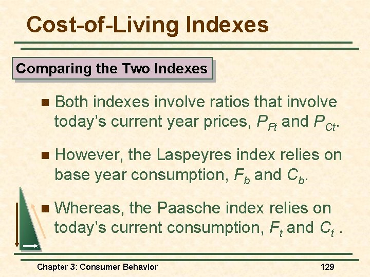 Cost-of-Living Indexes Comparing the Two Indexes n Both indexes involve ratios that involve today's