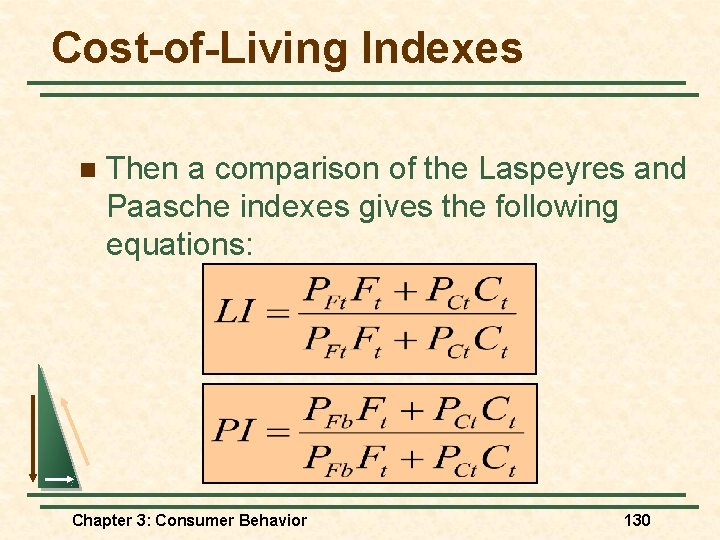 Cost-of-Living Indexes n Then a comparison of the Laspeyres and Paasche indexes gives the