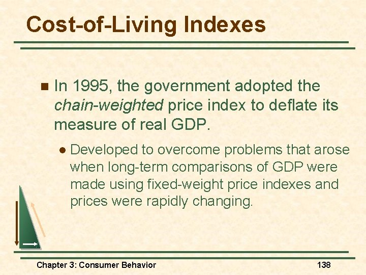 Cost-of-Living Indexes n In 1995, the government adopted the chain-weighted price index to deflate
