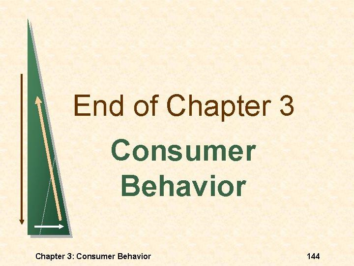 End of Chapter 3 Consumer Behavior Chapter 3: Consumer Behavior 144