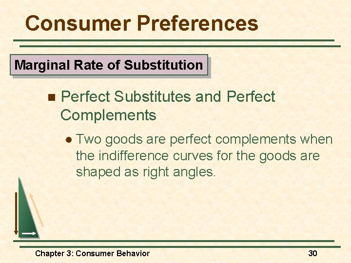 Consumer Preferences Marginal Rate of Substitution n Perfect Substitutes and Perfect Complements l Two