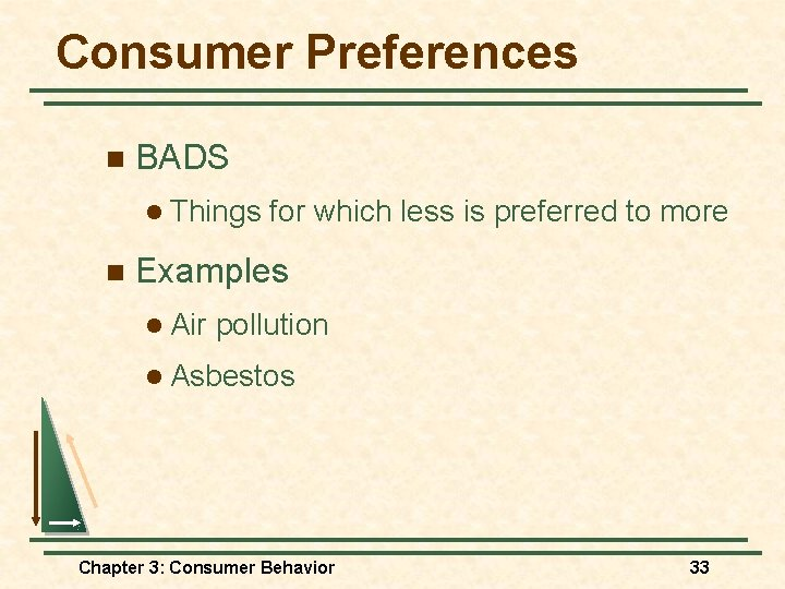 Consumer Preferences n BADS l Things n for which less is preferred to more