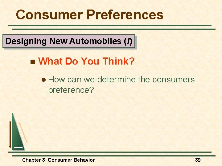 Consumer Preferences Designing New Automobiles (I) n What Do You Think? l How can