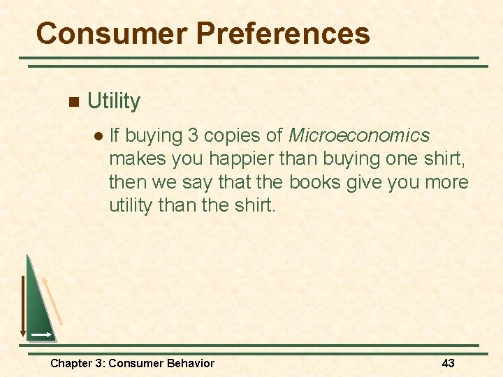 Consumer Preferences n Utility l If buying 3 copies of Microeconomics makes you happier