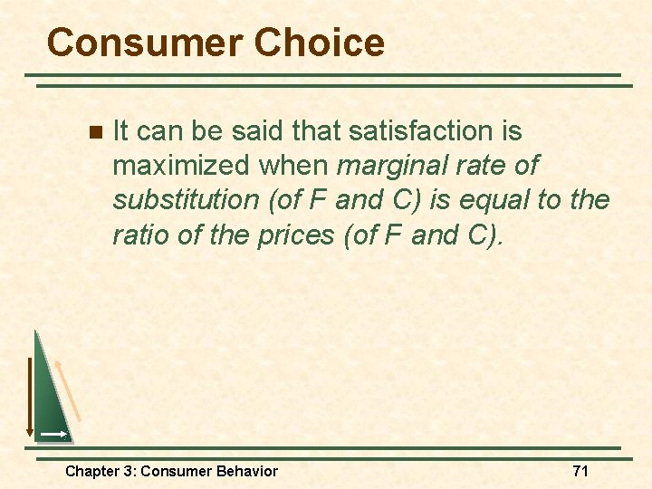 Consumer Choice n It can be said that satisfaction is maximized when marginal rate