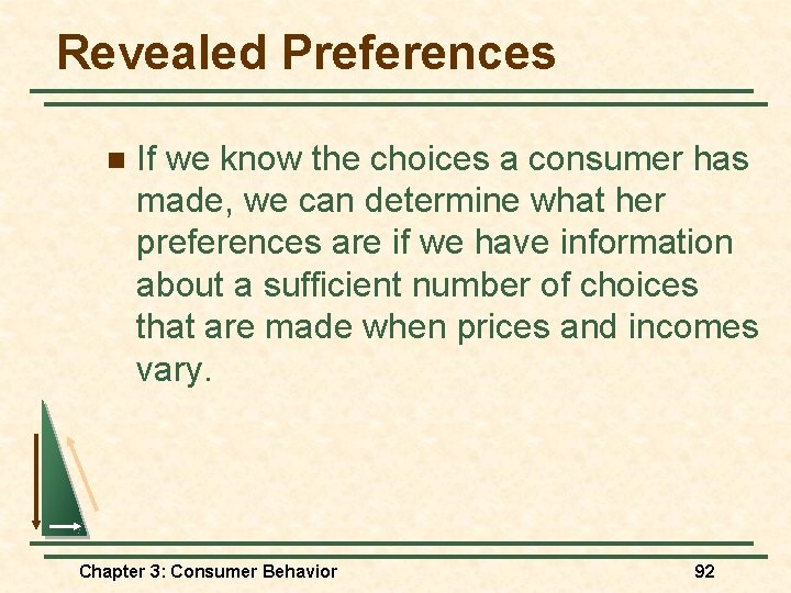 Revealed Preferences n If we know the choices a consumer has made, we can