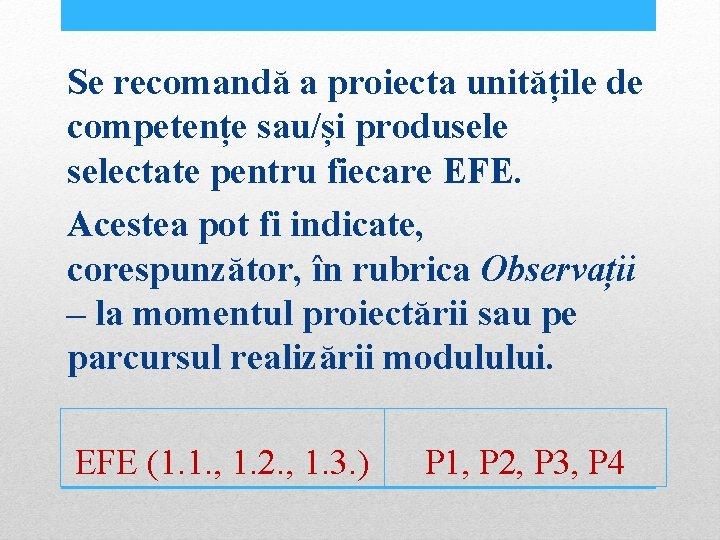 Se recomandă a proiecta unitățile de competențe sau/și produselectate pentru fiecare EFE. Acestea pot