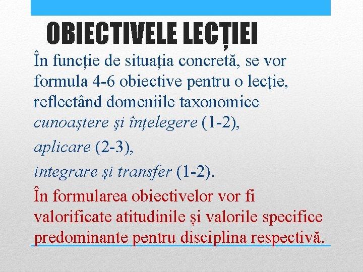 OBIECTIVELE LECȚIEI În funcție de situația concretă, se vor formula 4 -6 obiective pentru