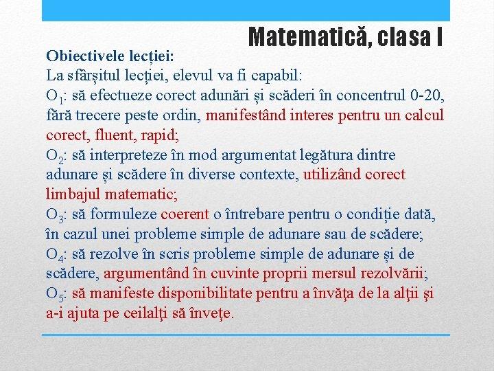 Matematică, clasa I Obiectivele lecției: La sfârșitul lecției, elevul va fi capabil: O 1:
