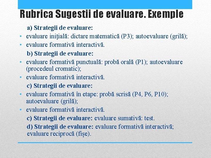 Rubrica Sugestii de evaluare. Exemple • • • a) Strategii de evaluare: evaluare inițială:
