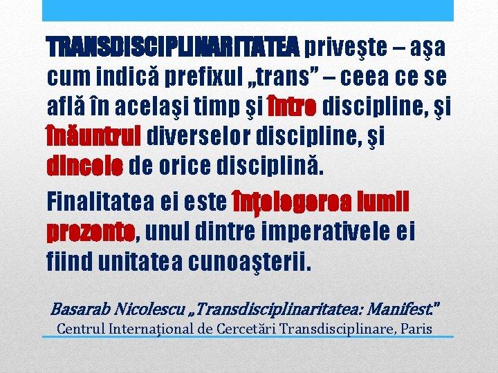 """TRANSDISCIPLINARITATEA priveşte – aşa cum indică prefixul """"trans"""" – ceea ce se află în"""