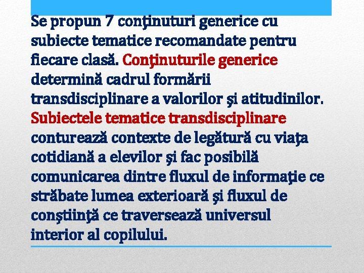 Se propun 7 conținuturi generice cu subiecte tematice recomandate pentru fiecare clasă. Conținuturile generice