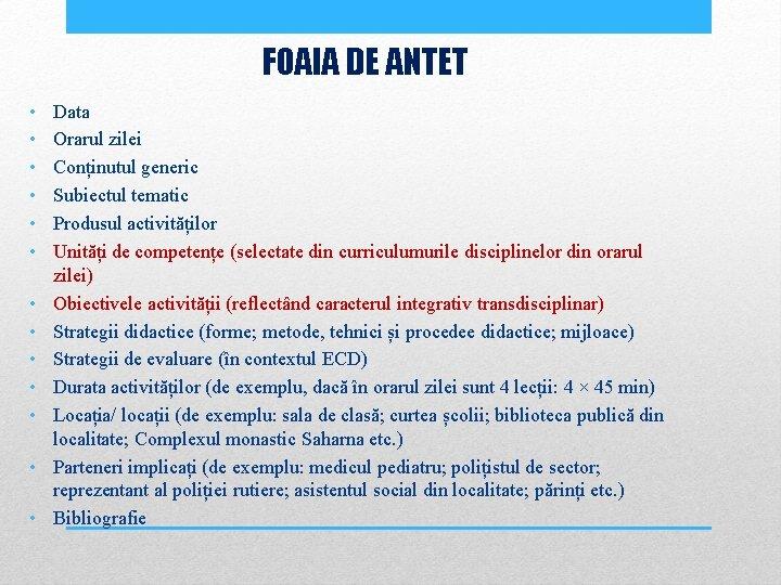 FOAIA DE ANTET • • • • Data Orarul zilei Conținutul generic Subiectul tematic