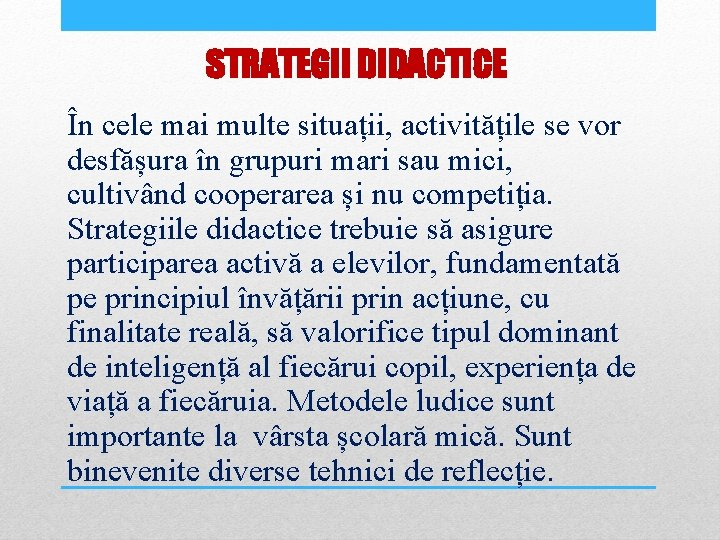 STRATEGII DIDACTICE În cele mai multe situații, activitățile se vor desfășura în grupuri mari
