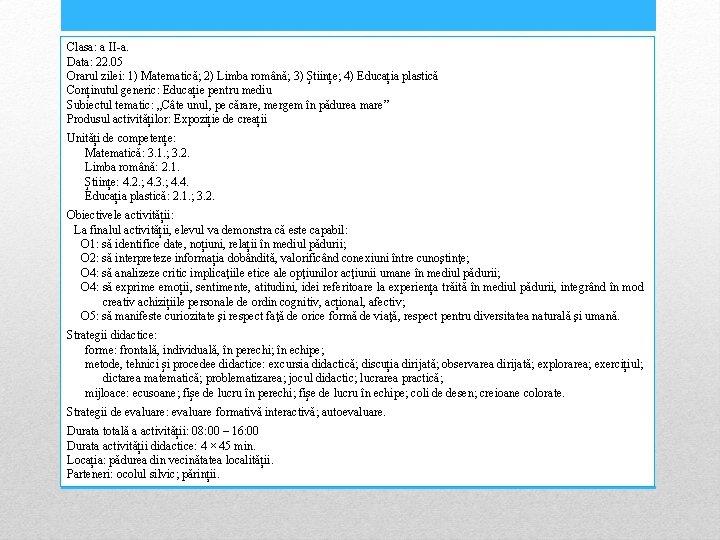 Clasa: a II-a. Data: 22. 05 Orarul zilei: 1) Matematică; 2) Limba română; 3)