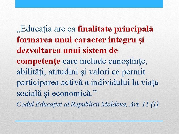 """""""Educația are ca finalitate principală formarea unui caracter integru şi dezvoltarea unui sistem de"""