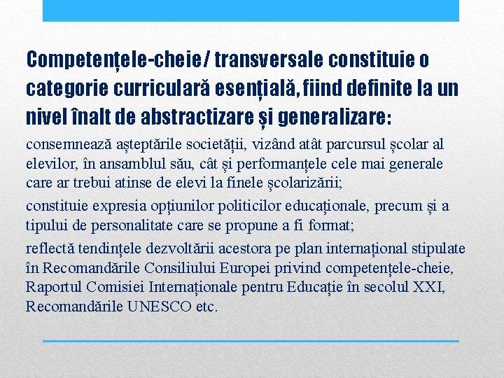 Competențele-cheie/ transversale constituie o categorie curriculară esențială, fiind definite la un nivel înalt de