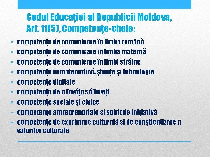 Codul Educației al Republicii Moldova, Art. 11(5), Competențe-cheie: • • • competenţe de comunicare