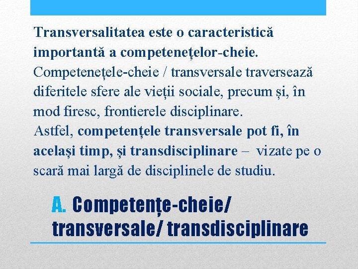 Transversalitatea este o caracteristică importantă a competenețelor cheie. Competenețele-cheie / transversale traversează diferitele sfere