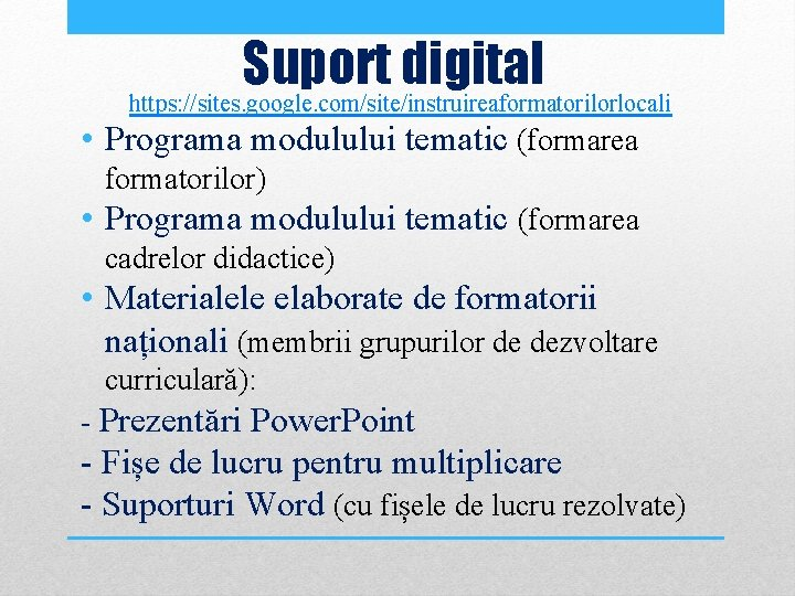 Suport digital https: //sites. google. com/site/instruireaformatorilorlocali • Programa modulului tematic (formarea formatorilor) • Programa
