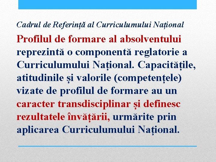 Cadrul de Referință al Curriculumului Național Profilul de formare al absolventului reprezintă o componentă