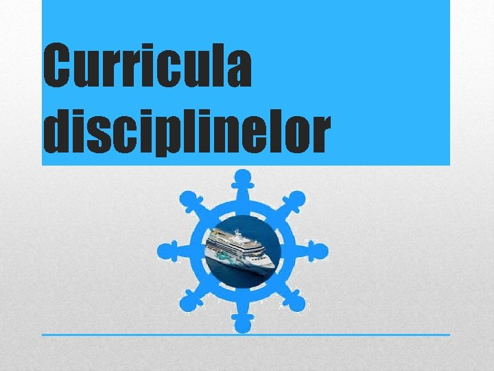 Curricula disciplinelor
