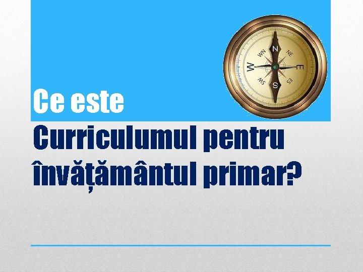 Ce este Curriculumul pentru învățământul primar?