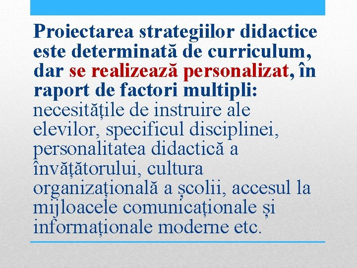Proiectarea strategiilor didactice este determinată de curriculum, dar se realizează personalizat, în raport de