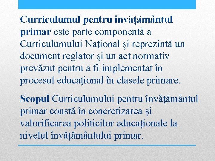 Curriculumul pentru învățământul primar este parte componentă a Curriculumului Național și reprezintă un document
