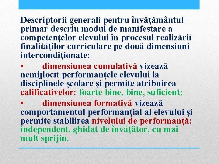 Descriptorii generali pentru învățământul primar descriu modul de manifestare a competenţelor elevului în procesul
