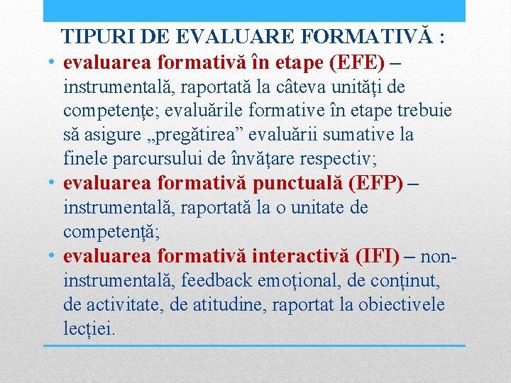 TIPURI DE EVALUARE FORMATIVĂ : • evaluarea formativă în etape (EFE) – instrumentală, raportată