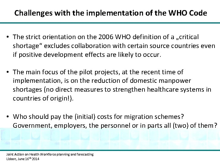 Challenges with the implementation of the WHO Code • The strict orientation on the