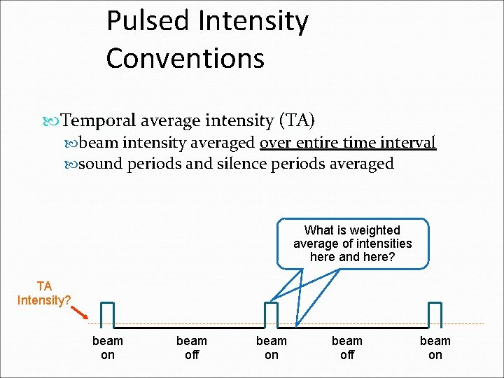 Pulsed Intensity Conventions Temporal average intensity (TA) beam intensity averaged over entire time interval