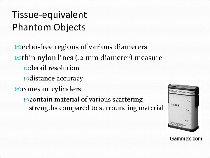Tissue-equivalent Phantom Objects echo-free regions of various diameters thin nylon lines (. 2 mm