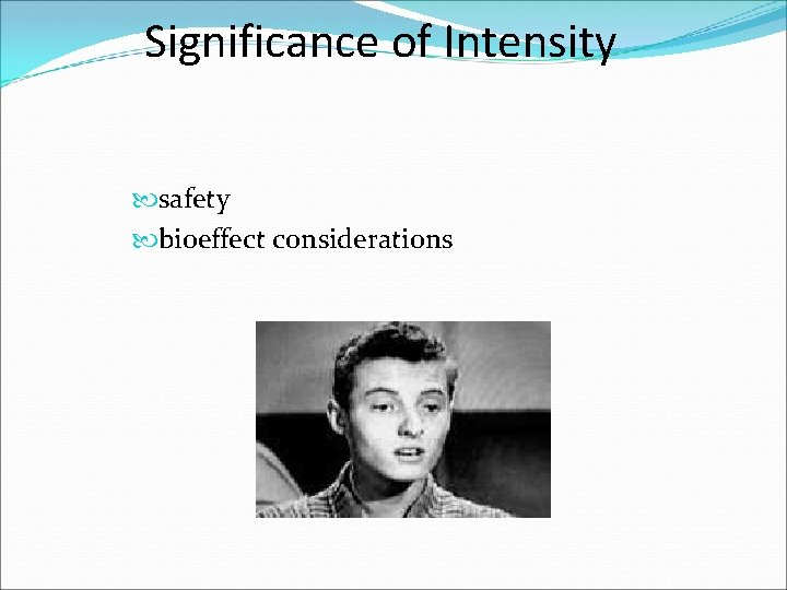 Significance of Intensity safety bioeffect considerations