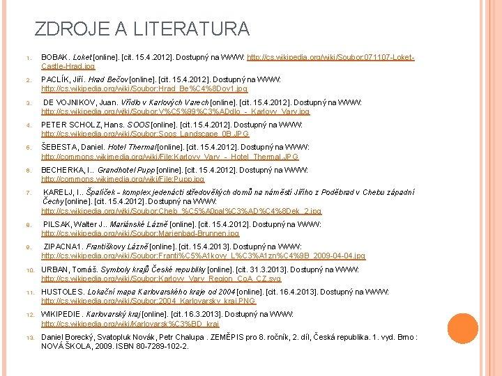 ZDROJE A LITERATURA 1. BOBAK. Loket [online]. [cit. 15. 4. 2012]. Dostupný na WWW: