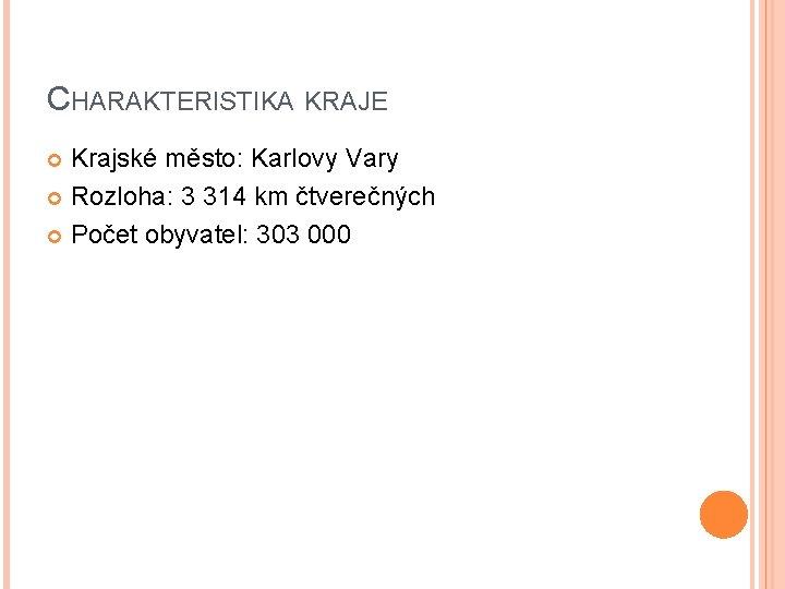 CHARAKTERISTIKA KRAJE Krajské město: Karlovy Vary Rozloha: 3 314 km čtverečných Počet obyvatel: 303