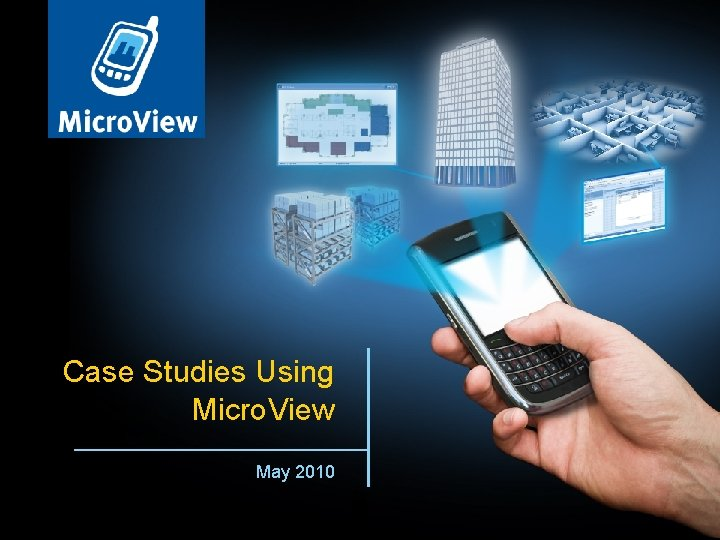 Case Studies Using Micro. View May 2010