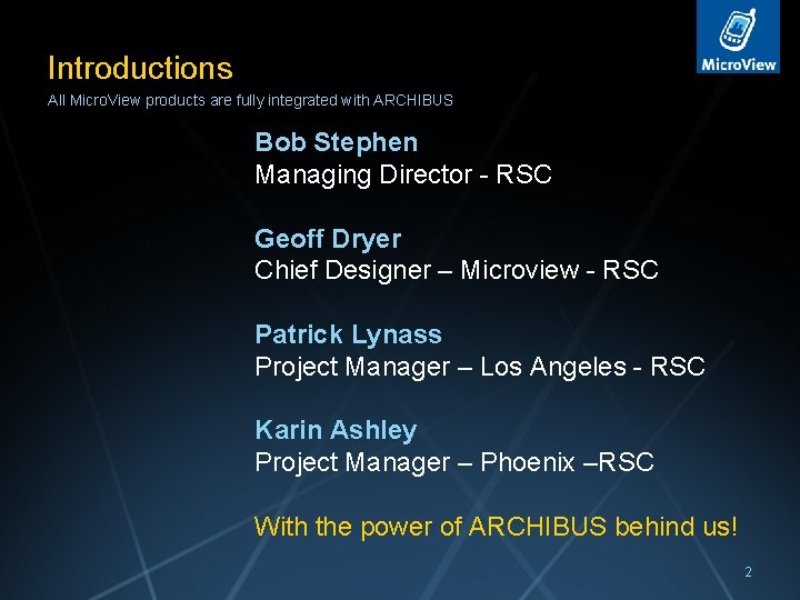Introductions All Micro. View products are fully integrated with ARCHIBUS Bob Stephen Managing Director