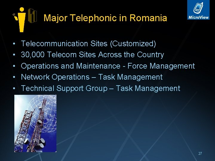 Major Telephonic in Romania • • • Telecommunication Sites (Customized) 30, 000 Telecom Sites