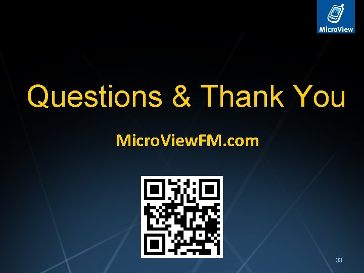 Questions & Thank You Micro. View. FM. com 33
