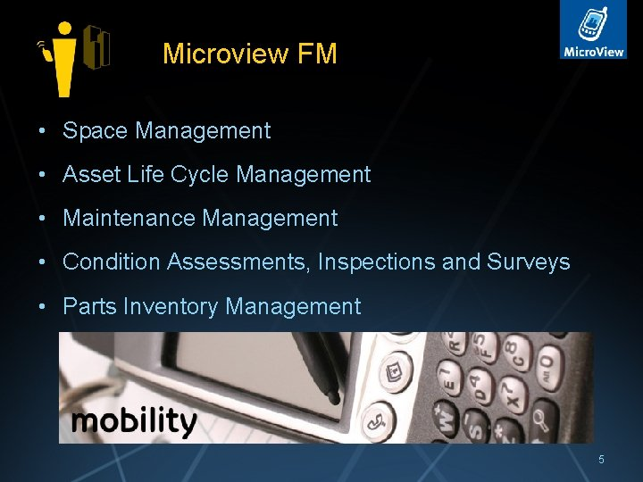 Microview FM • Space Management • Asset Life Cycle Management • Maintenance Management •