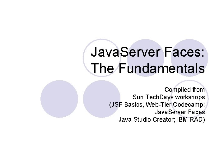 Java. Server Faces: The Fundamentals Compiled from Sun Tech. Days workshops (JSF Basics, Web-Tier