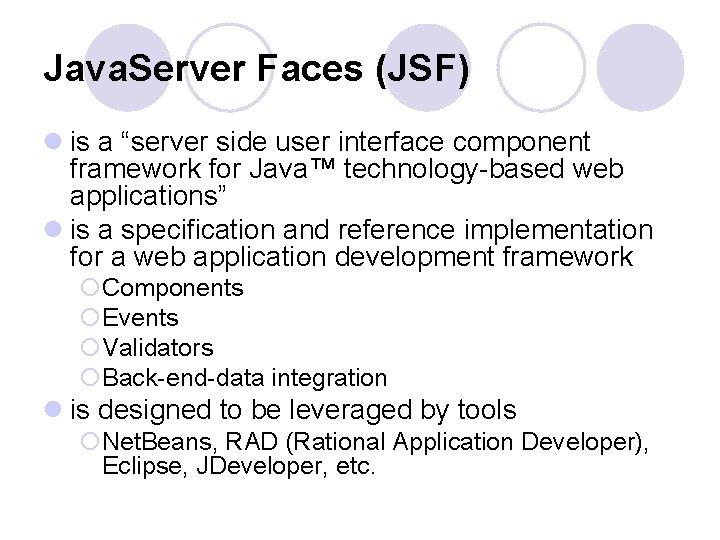 """Java. Server Faces (JSF) l is a """"server side user interface component framework for"""