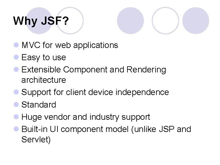 Why JSF? l MVC for web applications l Easy to use l Extensible Component